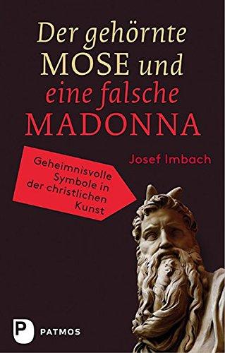 Der gehörnte Mose und eine falsche Madonna - Geheimnisvolle Symbole in der christlichen Kunst