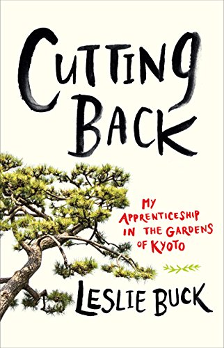 Cutting Back: My Apprenticeship in the Gardens of Kyoto (English Edition)
