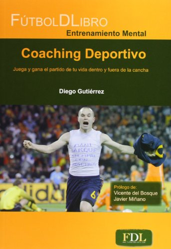 Coaching Deportivo. Juega Y Gana El Partido De Tu Vida Dentro Y Fuera De La Cancha