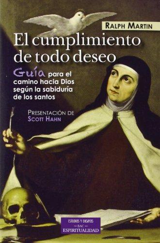 El cumplimiento de todo deseo: Guía para el camino hacia Dios según la sabiduría de los santos (ESTUDIOS Y ENSAYOS)