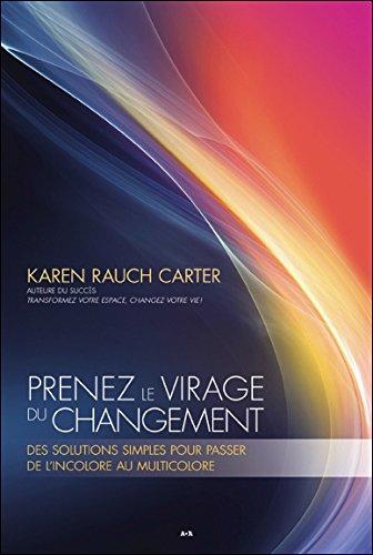 Prenez le virage du changement - Des solutions simples pour passer de l'incolore au multicolore par Karen Rauch Carter