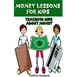 Money Lessons for Kids: Teaching Kids about Money (Kids and Money Series Book 1) (English Edition)