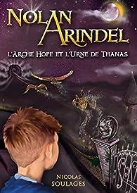 Nolan Arindel - L'Arche Hope et l'Urne de Thanas par Nicolas Soulages