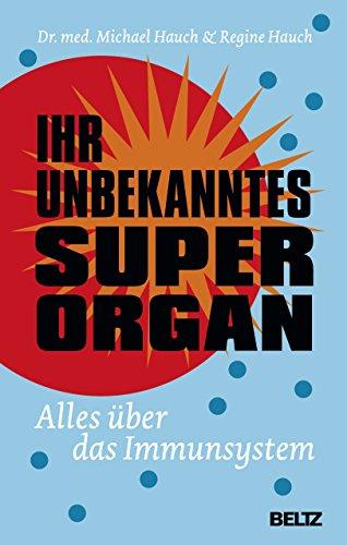 Ihr unbekanntes Superorgan: Alles über das Immunsystem