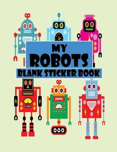 My Robots Blank Sticker Book: Funny Robot, Blank Sticker Book 8.5 x 11, 100 Pages: Volume 1 por Alia Leone