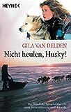 Image de Nicht heulen, Husky!: Der fesselnde Tatsachenbericht einer Auswanderung nach Kanada
