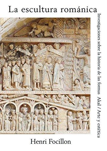 La escultura románica: Investigaciones sobre la historia de las formas (Arte y estética) por Henri Focillon