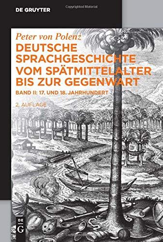 Peter von Polenz: Deutsche Sprachgeschichte vom Spätmittelalter bis zur Gegenwart: 17. und 18. Jahrhundert (De Gruyter Studienbuch)