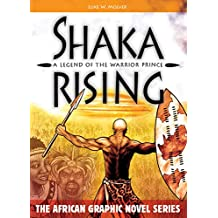 Shaka rising: Legend of a warrior prince: A Legend of the Warrior Prince (The African Graphic Novel Series)