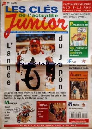 CLES DE L'ACTUALITE JUNIOR (LES) [No 125] du 25/09/1997 - L'ANNE DU JAPON - MUSIQUE - AMERIQUE DU SUD - TRAVAIL - DES EMPLOIS-JEUNES POUR L'ECOLE - PARLONS DE TOI - SANTE ET CUISINE - ALGERIE - POURQUOI LA VIOLENCE - NATURE - LE DESERT AVANCE