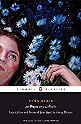 So Bright and Delicate: Love Letters and Poems of John Keats to Fanny Brawne (Penguin Classics) by Jane Campion (2009-11-05)