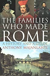 The Families Who Made Rome: A History and a Guide by Anthony Majanlahti (2006-05-04)