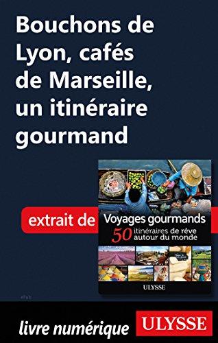Descargar Libro Bouchons de Lyon, cafés de Marseille - Un itinéraire gourmand de Collectif