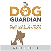 The Dog Guardian: Your Guide to a Happy, Well-Behaved Dog