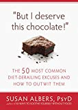 Image de But I Deserve This Chocolate!: The Fifty Most Common Diet-Derailing Excuses and How to Out