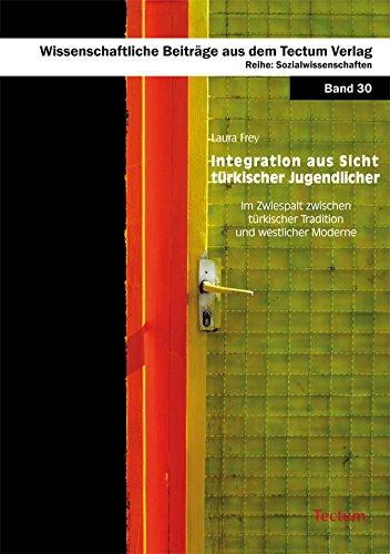 Integration aus Sicht türkischer Jugendlicher: Im Zwiespalt zwischen türkischer Tradition und westlicher Moderne (Wissenschaftliche Beiträge aus dem Tectum-Verlag 30)