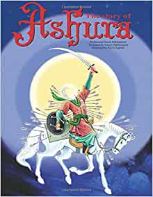 The Story of Ashura: Amazon.co.uk: Bahmanpour, Mohammad Saeed, Eghbali,  Parviz, Bahmanpour, Narges: 9786008566571: Books