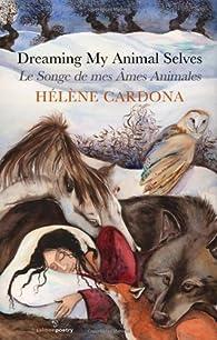 Dreaming my animal selves : Le songe de mes ames animales par Hélène Cardona