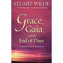 Grace, Gaia, and the End of Days: An Alternate Way for the Advanced Soul: An Alternative Way for the Advanced Soul