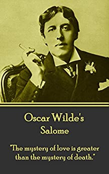 """Salome: """"The mystery of love is greater than the mystery of death."""" de [Wilde, Oscar]"""