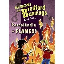 Pescolàndia en flames! (Llibres Infantils I Juvenils - Diversos - Els Enigmes D'En Bredford Bannings)