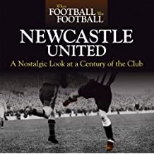 Newcastle United: A Nostalgic Look at a Century of the Club