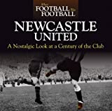 When Football Was Football: Newcastle: A Nostalgic Look at a Century of the Club