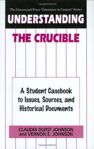 """Understanding The Crucible: A Student Casebook to Issues, Sources, and Historical Documents: A Student Casebook to Issues, Sources and Historical Documents ... Press """"Literature in Context"""" Series)"""