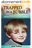 TRAPPED IN A BUBBLE: The Shocking True Story of Child Abuse, Extreme Bullying and Depression (Child Abuse True Stories: Gay) (English Edition)