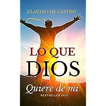 """LO QUE """"DIOS QUIERE DE MÍ"""": ¿Te lo has preguntado alguna vez? (EBOOKS CATÓLICOS nº 1)"""