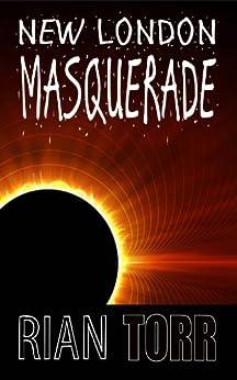 New London Masquerade: An Alien Invasion Halloween Horror by [Torr, Rian]