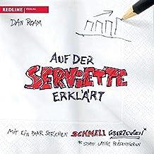 Auf der Serviette erklärt: Mit ein paar Strichen schnell überzeugen statt lange präsentieren (German Edition)