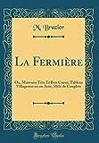 Telecharger Livres La Fermiere Ou Mauvaise Tete Et Bon Coeur Tableau Villageoise En Un Acte Mele de Couplets Classic Reprint (PDF,EPUB,MOBI) gratuits en Francaise