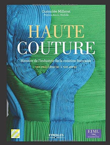 Haute couture : Histoire de l'industrie de la création française - Des précurseurs à nos jours par Guénolée Milleret