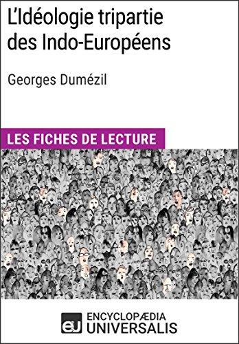 L'Idéologie tripartie des Indo-Européens de Georges Dumézil: Les Fiches de lecture d'Universalis par Encyclopaedia Universalis