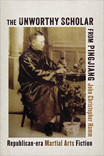The Unworthy Scholar from Pingjiang: Republican-Era Martial Arts Fiction (English Edition)