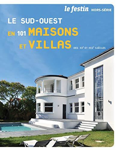 Le Sud-Ouest en 101 Maisons et Villas des XX et XXieme Siecles