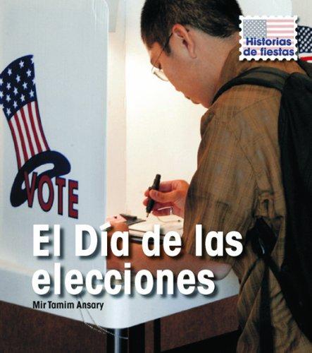 El dia de las elecciones/ Election Day (Historias De Fiestas/ Holiday Histories) por Mir Tamim Ansary