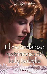 El escandaloso matrimonio de lady Isabella par Jennifer Ashley
