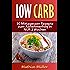 Rezepte ohne Kohlenhydrate - 50 Mittagessen-Rezepte zum Abnehmerfolg in nur 2 Wochen (Gesund Abnehmen, Rezepte ohne Kohlenhydrate, Kochbuch, schlank werden, gesunde Ernährung, Diät, Low Carb 4)