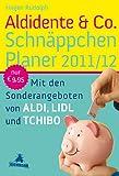 Aldidente & Co. Schnäppchenplaner 2011/2012: Mit den Sonderangeboten von Aldi, Lidl und Tchibo