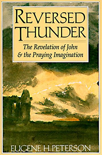 Reversed Thunder: The Revelation of John and the Praying Imagination por Eugene H. Peterson