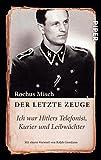 Der letzte Zeuge: Ich war Hitlers Telefonist, Kurier und Leibwächter<BR>Unter Mitarbeit von Sandra Zarrinbal und Burkhard Nachtigall