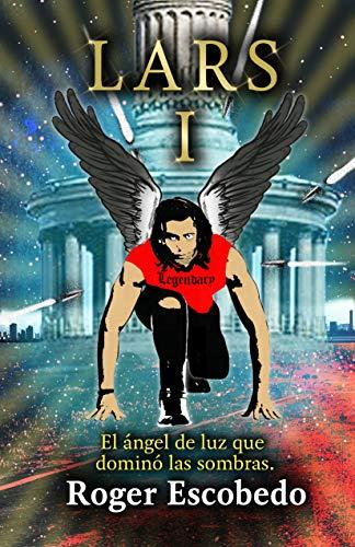 LARS: 1. El Ángel de Luz que dominó las sombras eBook: Escobedo ...