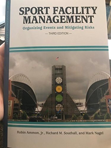 Sport Facility Management: Organizing Events & Mitigating Risks (Sport Management Library Serie) por Robert  E Ammon Jr.
