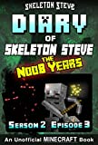 Diary of Minecraft Skeleton Steve the Noob Years - Season 2 Episode 3 (Book 9) : Unofficial Minecraft Books for Kids, Teens, & Nerds - Adventure Fan Fiction ... Collection - Skeleton Steve the Noob Years)