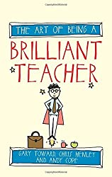 The Art of Being a Brilliant Teacher (The Art of Being Brilliant series) by Gary Toward (2015-03-13)