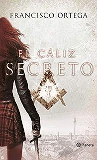 El cáliz secreto par  Ortega Ruiz Francisco