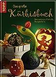 Das große Kürbisbuch: Dekorationen, Floristik, Rezepte & Co.