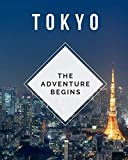 Tokyo - The Adventure Begins: Trip Planner & Travel Journal Notebook To Plan Your Next Vacation In Detail Including Itinerary, Checklists, Calendar, Flight, Hotels & more
